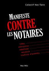 Manifeste contre les notaires : Lobby, corruption, népotisme, monopole, conflits d'intérêts - Essais - documents