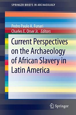 Current Perspectives on the Archaeology of African Slavery in Latin America PDF