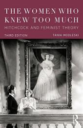The Women Who Knew Too Much: Hitchcock and Feminist Theory, Edition 3