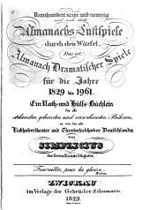 Neunhundert neun und neunzig und noch etliche Almanachs-Lustspiele durch den Würfel: Das ist, Almanach dramatischer Spiele für die Jahre 1829 bis 1961; ein Noth- und Hülfs-Büchlein für alle stehenden, gehenden, und verwehenden Bühnen