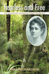 Fearless and Free: The Adventures of Frances Forrester-Brown