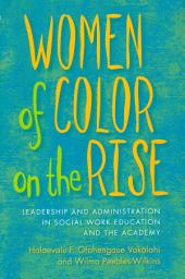 Women of Color on the Rise: Leadership and Administration in Social Work Education and the Academy