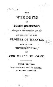The Visions of John Bunyan: Being His Last Remains, Giving an Account of the Glories of Heaven, and of the Terrors of Hell, in the World to Come