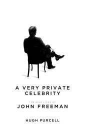 A Very Private Celebrity: The Nine Lives of John Freeman