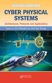 Cyber Physical Systems: Architectures, Protocols and Applications