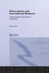 Ethics, Justice and International Relations: Constructing an International Community