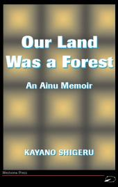 Our Land Was A Forest: An Ainu Memoir
