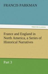 France and England in North America, a Series of Historical Narratives —: Part 3