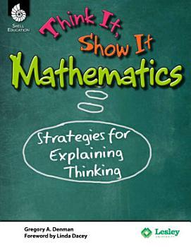 Think It  Show It Mathematics  Strategies for Explaining Thinking PDF