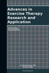 Advances in Exercise Therapy Research and Application: 2013 Edition: ScholarlyBrief