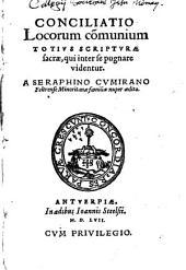 Conciliatio Locorum communium Totius Scripturae sacrae, qui inter se pugnare videntur: Volume 1