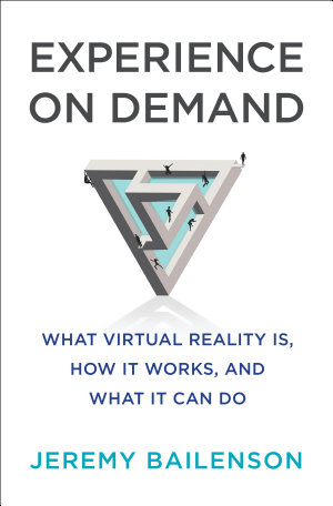 Experience on Demand  What Virtual Reality Is  How It Works  and What It Can Do