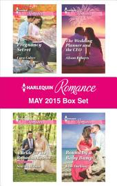 Harlequin Romance May 2015 Box Set: The Pregnancy Secret\A Bride for the Runaway Groom\The Wedding Planner and the CEO\Bound by a Baby Bump