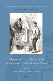 Money in Asia  1200     1900   Small Currencies in Social and Political Contexts PDF