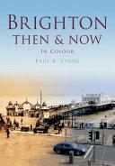 Brighton & Hove Then & Now