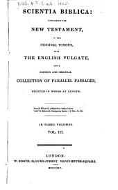 Scientia Biblica: containing the New Testament, in the original tongue, with the English Vulgate, and a copious and original collection of parallel passages, printed in words at length, Volume 3