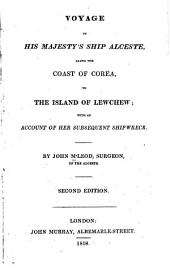 Voyage of His Majesty's Ship Alceste, Along the Coast of Corea, to the Island of Lewchew: With an Account of Her Subsequent Shipwreck