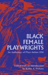 Black Female Playwrights: An Anthology of Plays before 1950