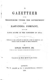 A Gazetteer of the Territories under the Government of the East-India Company ... Compiled ... by Edward Thornton, etc