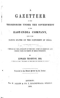 A Gazetteer of the Territories under the Government of the East India Company     Compiled     by Edward Thornton  etc PDF