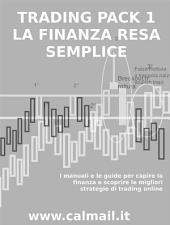 LA FINANZA RESA SEMPLICE - PACK 1 - I manuali e le guide per capire la finanza e scoprire le migliori strategie di trading online