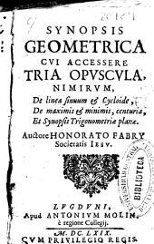 Synopsis geometrica cui accessere tria opuscula nimirum ...