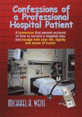 Download Confessions of a Professional Hospital Patient Book