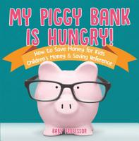 My Piggy Bank is Hungry  How to Save money for Kids   Children s Money   Saving Reference PDF