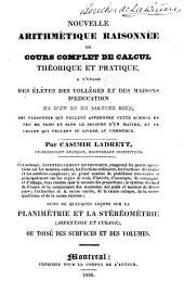 Nouvelle arithmétique raisonnée: ou, Cours complet de calcul théorique et pratique, à l'usage des élèves des collèges et des maisons d'éducation ...