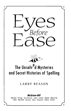 Eyes Before Ease   The Unsolved Mysteries and Secret Histories of Spelling PDF