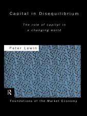 Capital in Disequilibrium: The Role of Capital in a Changing World