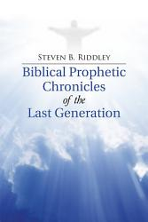 Biblical Prophetic Chronicles Of The Last Generation Book PDF