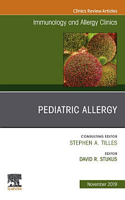 Pediatric Allergy An Issue of Immunology and Allergy Clinics E book PDF