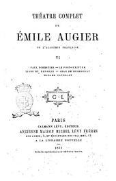 Théatre complet de Émile Augier de l'Académie Française: Paul Forestier, Volume6