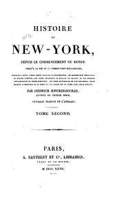 Histoire de New-York: depuis le commencement du monde jusqu'á la fin de la domination hollandaise, contenant, entre autres choses curieuses et surprenantes, les innombrables hésitations de Walter-l'Indécis, les plans désastreux de William-le-Bourru, et les exploits chevaleresques de Pierre-Forte-tête, les trois gouverneurs de New-Amsterdam: seule histoire authentique de ces temps qui ait jamais été ou puisse être jamais publiée, Volume2