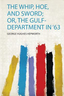 The Whip Hoe And Sword Or The Gulf Department In 63 Book PDF