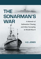 The Sonarman's War: A Memoir of Submarine Chasing and Mine Sweeping in World War II