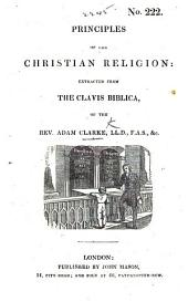 Principles of the Christian Religion: extracted from the Clavis Biblica of the Rev. A. Clarke