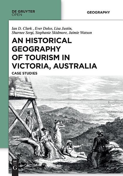 An Historical Geography of Tourism in Victoria, Australia