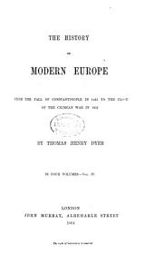 The History of Modern Europe: From the Fall of Constantinople, in 1453, to the War in the Crimea, in 1857, Volume 4