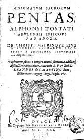 Ænigmatvm sacrorvm pentas Alphonsi Tostati [...] Paradoxa de Christi, matrisqve eivs misteriis, animarvm receptacvlis posthvmis, ivcundissimæ disputationes. In epitomen, seruata integra autoris sententia, additaq[ue] distinctione dilucidiore, contraxit [...] Leander de S. Martino, Benedictinorum [...].