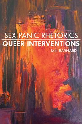 Sex Panic Rhetorics  Queer Interventions PDF