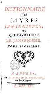 Dictionnaire des livres Jansénistes ou qui favorisent le Jansénisme: Volume 3