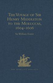 The Voyage Of Sir Henry Middleton To The Moluccas  1604 1606