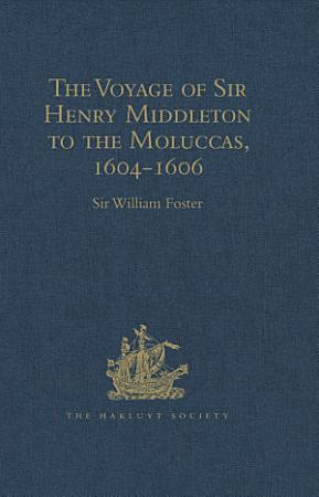 The Voyage of Sir Henry Middleton to the Moluccas  1604 1606 PDF