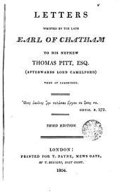 Letters Written by the Late Earl of Chatham to His Nephew Thomas Pitt (afterwards Lord Camelford) Then at Cambridge 3 Ed