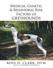 Medical, Genetic & Behavioral Risk Factors of Greyhounds