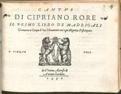 DI CIPRIANO RORE IL PRIMO LIBRO DE MADRIGALI Cromatici a Cinque Voci Nouamente con ogni diligentia Ristampato. A CINQVE VOCI