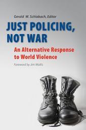 Just Policing, Not War: An Alternative Response to World Violence