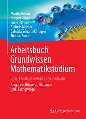Arbeitsbuch Grundwissen Mathematikstudium - Höhere Analysis, Numerik und Stochastik: Aufgaben, Hinweise, Lösungen und Lösungswege